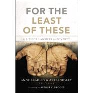 For the Least of These by Bradley, Anne R.; Lindsley, Art; Brooks, Arthur C., Ph.D., 9780310522997