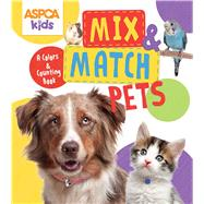 Aspca Kids: Mix & Match Pets: A Colors & Counting Book by Feldman, Thea, 9780794432997