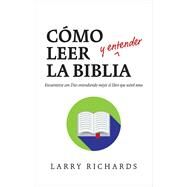 Como leer y entender la Biblia / To Read and Understand The Bible by Richards, Larry, 9781496412997