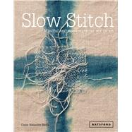 Slow Stitch Mindful and Contemplative Textile Art by Wellesley-Smith, Claire, 9781849942997