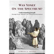 Was Yosef on the Spectrum? by Levine, Samuel J., 9789655242997