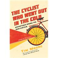The Cyclist Who Went Out in the Cold by Moore, Tim, 9781681772998