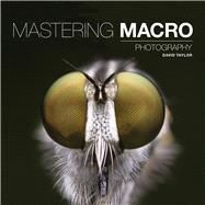 Mastering Macro Photography by Taylor, David, 9781781452998
