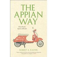 The Appian Way: Ghost Road, Queen of Roads by Kaster, Robert A., 9780226142999