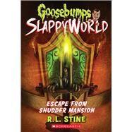 Escape From Shudder Mansion (Goosebumps SlappyWorld #5) by Stine, R.L.; Stine, R. L., 9781338222999