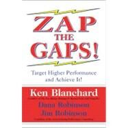 Zap the Gaps! : Target Higher Performance and Achieve It! by Blanchard, Ken, 9780060503000