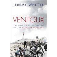 Ventoux Sacrifice and Suffering on the Giant of Provence by Whittle, Jeremy, 9781471113000