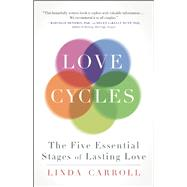 Love Cycles The Five Essential Stages of Lasting Love by Carroll, Linda; Keen, Sam, 9781608683000