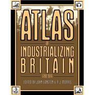 Atlas of Industrializing Britain, 1780-1914 by Langton,John, 9780416303001