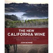 The New California Wine: A Guide to the Producers and Wines Behind a Revolution in Taste by Bonne, Jon; Castro, Erik, 9781607743002