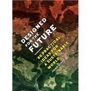 Designing the Future: 80 Practical Ideas for a Sustainable World by Green, Jared, 9781616893002