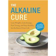 The Alkaline Cure Lose Weight, Gain Energy and Feel Young by Domenig, Dr. Stephan, 9780373893003