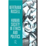 Human Society in Ethics and Politics by Russell,Bertrand, 9780415083003