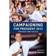 Campaigning for President 2012: Strategy and Tactics by Johnson; Dennis W., 9780415843003