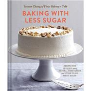 Baking With Less Sugar by Chang, Joanne; De Leo, Joseph, 9781452133003