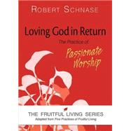 Loving God in Return: Fruitful Living by Schnase, Robert, 9781630883003