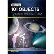 101 Objects to See in the Night Sky by Scagell, Robin, 9781770853003