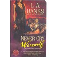 Never Cry Werewolf A Crimson Moon Novel by Banks, L. A., 9780312943004