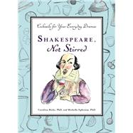 Shakespeare, Not Stirred Cocktails for Your Everyday Dramas by Bicks, Caroline; Ephraim, Michelle, 9780399173004
