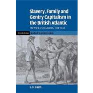 Slavery, Family, and Gentry Capitalism in the British Atlantic: The World of the Lascelles, 1648–1834 by S. D. Smith, 9780521143004