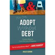 You Can Adopt Without Debt by Gumm, Julie, 9781426793004