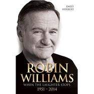 Robin Williams: When the Laughter Stops 1951-2014 by Herbert, Emily, 9781784183004