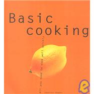 Basic Cooking : All You Need to Cook Well Quickly by Newens, Jennifer L.; Dickhaut, Sebastian, 9781930603004