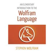 An Elementary Introduction to the Wolfram Language by Wolfram, Stephen, 9781944183004
