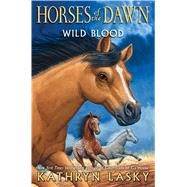 Wild Blood (Horses of the Dawn #3) by Lasky, Kathryn, 9780545683005