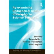 Re-Examining Pedagogical Content Knowledge in Science Education by Berry; Amanda, 9781138833005