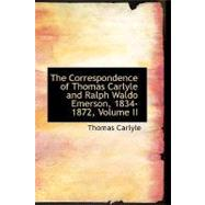Correspondence of Thomas Carlyle and Ralph Waldo Emerson, 1834-1872, Volume II by Carlyle, Thomas, 9781426473005