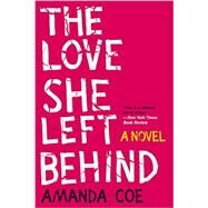 The Love She Left Behind by Coe, Amanda, 9780393353006