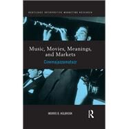 Music, Movies, Meanings, and Markets: Cinemajazzamatazz by Holbrook; Morris, 9781138203006