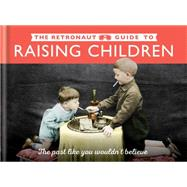 The Retronaut Guide to Raising Children by Wild, Chris; Retronaut, 9781781573006