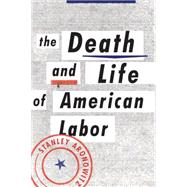 The Death and Life of American Labor by ARONOWITZ, STANLEY, 9781784783006