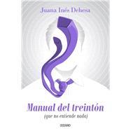 Manual del treintón (que no entiende nada) by Dehesa, Juana Inés, 9786075273006