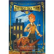 The Tick-tock Man by Hamilton, Kersten; Hamilton, James, 9780544433007