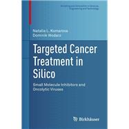 Cancer Treatment in Silico by Komarova, Natalia L.; Wodarz, Dominik, 9781461483007