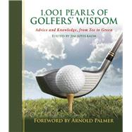 1001 Pearls of Golfers' Wisdom: Advice and Knowledge, from Tee to Green by Apfelbaum, Jim; Palmer, Arnold, 9781632203007