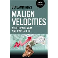 Malign Velocities by Noys, Benjamin, 9781782793007