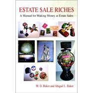 Estate Sale Riches : A Manual for Making Money at Estate Sales by Baker, M., 9780595393008