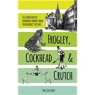 Frogley, Cockhead and Crutch: A Celebration of Humorous Names from Oxfordshire's History by Sullivan, Paul, 9780750963008