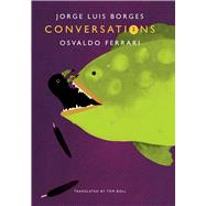 Conversations by Borges, Jorge Luis; Ferrari, Osvaldo; Boll, Tom, 9780857423009