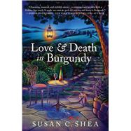 Love & Death in Burgundy by Shea, Susan, 9781250113009