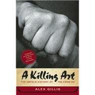 A Killing Art The Untold History of Tae Kwon Do, Updated and Revised by Gillis, Alex, 9781770413009