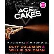 Ace of Cakes : Inside the World of Charm City Cakes by Goldman, Duff, 9780061703010