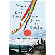 Where the Dead Pause, and the Japanese Say Goodbye: A Journey by Mockett, Marie Mutsuki, 9780393063011