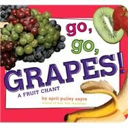 Go, Go, Grapes! A Fruit Chant by Sayre, April Pulley; Sayre, April Pulley, 9781481453011