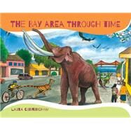 Bay Area Through Time by Cunningham, Laura, 9781597143011