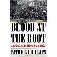 Blood at the Root by Phillips, Patrick, 9780393293012